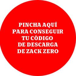 Pincha para conseguir tu código de descarga de Zack Zero
