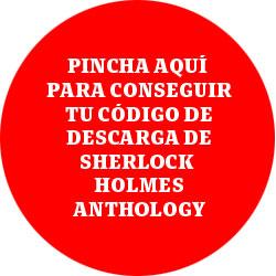 Pincha aquí para conseguir tu código de Sherlock Holmes Anthology